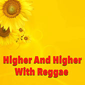 Higher And Higher With Reggae by Various Artists