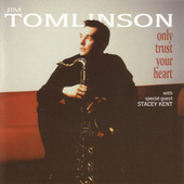 Only Trust Your Heart de Jim Tomlinson
