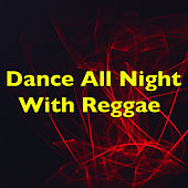 Dance All Night With Reggae by Various Artists