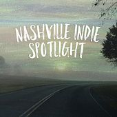 Nashville Indie Spotlight 2017 von Various Artists