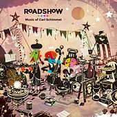 Roadshow: Music of Carl Schimmel by Various Artists