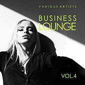 Business Lounge, Vol. 4 by Various Artists
