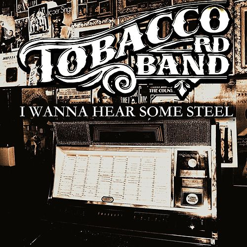 I Wanna Hear Some Steel by Tobacco Rd Band