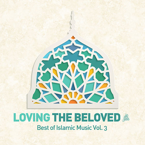 Loving the Beloved (Pbuh) - Best of Islamic Music, Vol. 3 by Various Artists