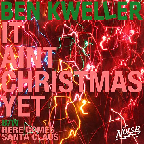 It Ain't Christmas Yet by Ben Kweller