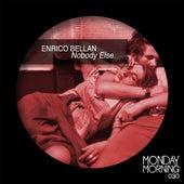 Nobody Else by Enrico Bellan