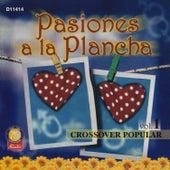 Pasiones a la Plancha - Crossover Popular, Vol. 1 by Various Artists