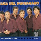 Después de Tí, Que de Los Del Maranaho
