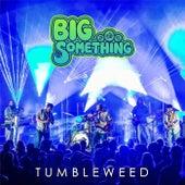 Tumbleweed von Big Something