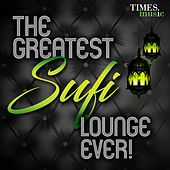 The Greatest Sufi Lounge Ever ! von Various Artists