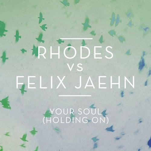 Your Soul (Holding On) by RHODES vs. Felix Jaehn