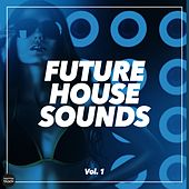 Future House Sounds, Vol. 1 by Various Artists