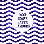 Deep House Hafen Hamburg by Various Artists