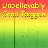 Unbelievably Good Reggae by Various Artists