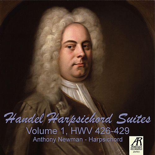 Handel Harpsichord Suites, Vol. 1 HWV 426-429 by Anthony Newman