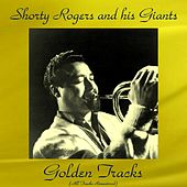 Golden Tracks (All Tracks Remastered) di Shorty Rogers