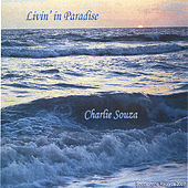 Livin' in Paradise by Charlie Souza and the New Tropics