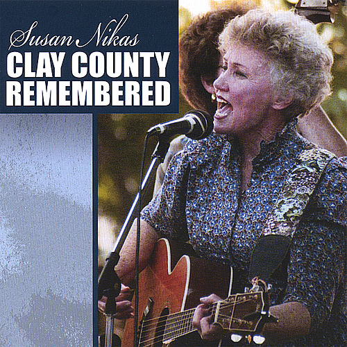 Clay County Remembered by Susan Nikas