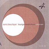 Lounge Meditations Volume 4 by Sonic Boutique