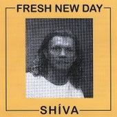 Fresh New Day by Shiva