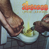 Urine Junkies by Abscess