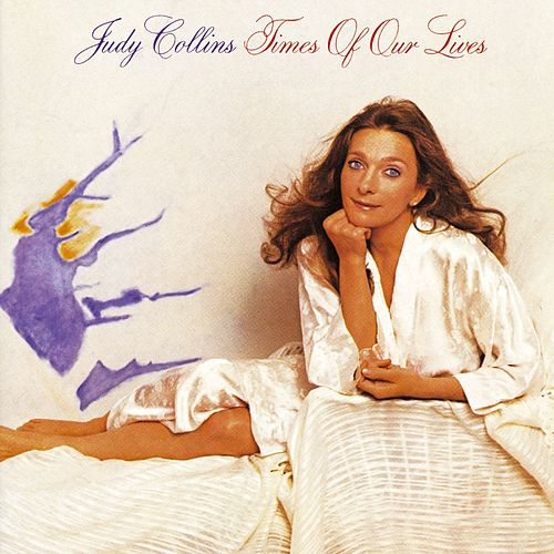 Times Of Our Lives by Judy Collins
