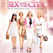 Sex And The City: Original Motion Picture Score by Aaron Zigman