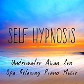 Self Hypnosis - Underwater Asian Zen Spa Relaxing Piano Music for Spiritual Healing Pure Massage with Meditative Instrumental Sounds by Relaxation Study Music