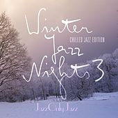 Jazz Only Jazz: Winter Jazz Nights 3 (Chilled Jazz Edition) by Various Artists