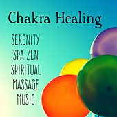 Chakra Healing - Serenity Spa Zen Spiritual Massage Music for Deep Relaxation and Meditation with Natural Instrumental New Age Sounds by Chakra Meditation Specialists