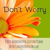 Don't Worry - Stress Verminderen Zentuin Piano Beter Concentreren Muziek voor Chakra Reiniging Mindfulness Meditatie met Instrumentale New Age Meditatieve Geluiden by Sounds of Nature Relaxation