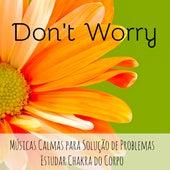 Don't Worry - Músicas Calmas para Solução de Problemas Estudar Chakra do Corpo con Sons da Natureza Instrumentais New Age de Meditação by Sounds of Nature Relaxation