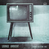 Lounge Ambient - Cinema Selection Vol. 3 von Various Artists