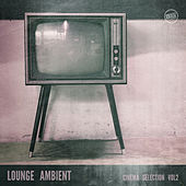 Lounge Ambient - Cinema Selection Vol. 2 by Various Artists