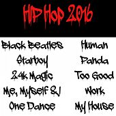 Hip Hop 2016 (Black Beatles, Starry, 24k Magic, Me, Myself & I, Human, Panda, One Dance, Too Good, Work, My House) de Various Artists