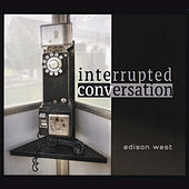Interrupted Conversation by Edison West