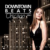 Downtown Beats Chicago, Vol. 1 by Various Artists