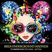 Ibiza Underground Madness - The Essential Sound of the Season, Pt. 3 by Various Artists