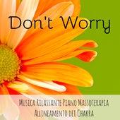 Don't Worry - Musica Rilassante Piano Allineamento dei Chakra Massoterapia con Suoni della Natura Strumentali Zen Meditativi by Sounds of Nature Relaxation