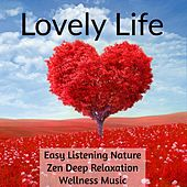 Lovely Life - Easy Listening Piano Nature Zen Deep Relaxation Wellness Music to Reduce Anxiety Deep Focus Mind Exercises by Various Artists