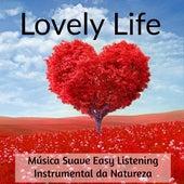 Lovely Life - Música Suave Easy Listening Instrumental da Natureza para Bem Estar Reduzir a Ansiedade e Poder da Mente by Various Artists