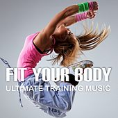 Fit Your Body: Ultimate Training Music by Various Artists