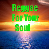 Reggae For Your Soul by Various Artists