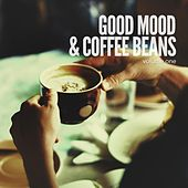Good Mood & Coffee Beans (Relaxed Lounge Grooves) by Various Artists