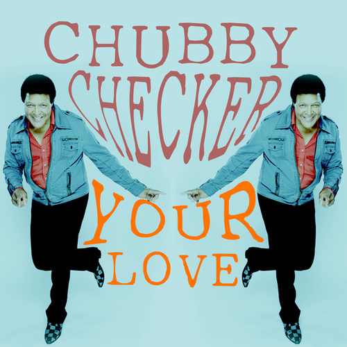 Your Love by Chubby Checker