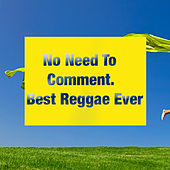 No Need To Comment. Best Reggae Records by Various Artists