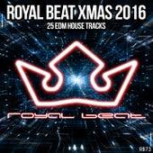 Royal Beat Xmas 2016 (25 Edm House Tracks) by Various Artists