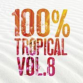 100% Tropical, Vol. 8 by Various Artists