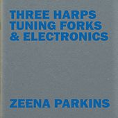 Three Harps, Tuning Forks & Electronics by Zeena Parkins