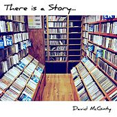 There Is a Story von David McGinty